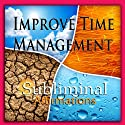 Improve Time Management Subliminal Affirmations: Manage Your Time & Stay Organized, Solfeggio Tones, Binaural Beats, Self Help Meditation Hypnosis  by Subliminal Hypnosis Narrated by Joel Thielke