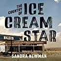 The Country of Ice Cream Star (       UNABRIDGED) by Sandra Newman Narrated by Lisa Reneé Pitts