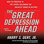 The Great Depression Ahead: How to Prosper in the Crash That Follows the Greatest Boom in History | Harry S. Dent