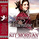 His Forever Valentine: Holiday Mail Order Brides, Book 3 (       UNABRIDGED) by Kit Morgan Narrated by Michael Rahhal
