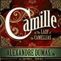Camille: or, The Lady of the Camellias (       UNABRIDGED) by Alexandre Dumas Narrated by Roe Kendall