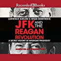 JFK and the Reagan Revolution: A Secret History of American Prosperity Audiobook by Lawrence Kudlow, Brian Domitrovic Narrated by Norman Dietz