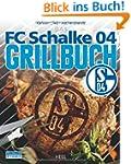 Das FC Schalke 04 Grillbuch. Inkl. Br...