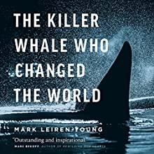 The Killer Whale Who Changed the World | Livre audio Auteur(s) : Mark Leiren-Young Narrateur(s) : Mark Leiren-Young