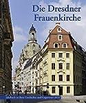 Die Dresdner Frauenkirche: Jahrbuch z...