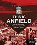 This Is Anfield: The Official Illustrated History of Liverpool FC's Legendary Stadium