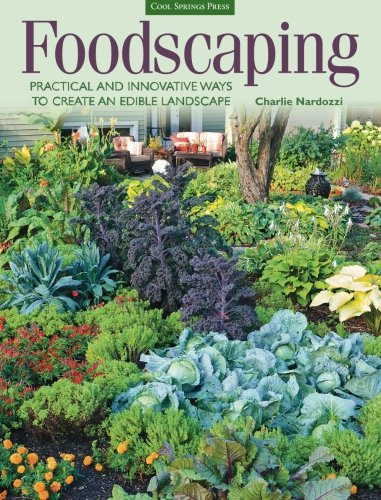 Foodscaping: Practical and Innovative Ways to Create an Edible Landscape
