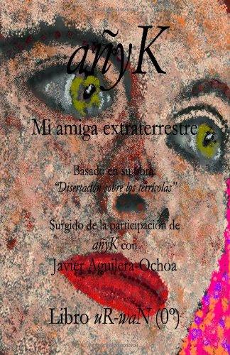 anyK, mi amiga extraterrestre: Disertación sobre los terrícolas: Volume 1 (Libro uR-waN (0º))