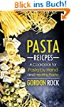 Pasta Recipes: A Cookbook for Pasta b...
