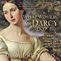 What Would Mr. Darcy Do?: A Pride & Prejudice Variation