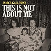 This Is Not About Me | [Janice Galloway]