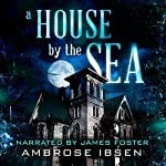 A House by the Sea: Winthrop House, Book 1 | Ambrose Ibsen