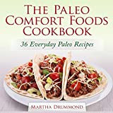 The Paleo Comfort Foods Cookbook: 36 Everyday Paleo Recipes
