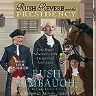 Rush Revere and the Presidency Hörbuch von Rush Limbaugh Gesprochen von: Rush Limbaugh, Kathryn Adams Limbaugh