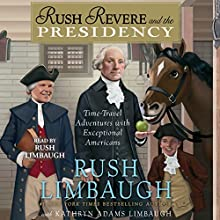 Rush Revere and the Presidency Audiobook by Rush Limbaugh Narrated by Rush Limbaugh, Kathryn Adams Limbaugh