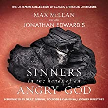 Jonathan Edward's Sinners in the Hands of an Angry God | Livre audio Auteur(s) : Max McLean Narrateur(s) : Max McLean