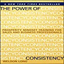 The Power of Consistency: Prosperity Mindset Training for Sales and Business Professionals (       UNABRIDGED) by Weldon Long Narrated by Weldon Long