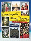 The Encyclopedia of Cheap Travel (Second Edition): Save Up to 90% on Flights, Lodging, Cruises, and More!