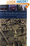 How Newark Became Newark: The Rise, Fall, and Rebirth of an American City