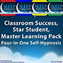 Classroom Success, Star Student, Master Learning Pack - Four-in-One Self-Hypnosis, Guided Meditation, and Subliminal Affirmations Collection (The Sleep Learning System) Audiobook by Joel Thielke Narrated by Joel Thielke