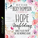 Hope Unfolding: Grace-Filled Truth for the Momma's Heart Audiobook by Becky Thompson Narrated by Becky Thompson