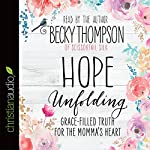 Hope Unfolding: Grace-Filled Truth for the Momma's Heart | Becky Thompson