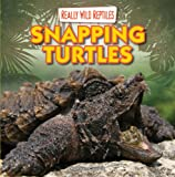 Snapping Turtles (Really Wild Reptiles (Gareth Stevens))