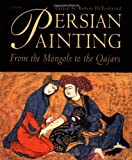 Persian Paintings: From Monguls to the Qajars (Pembroke Persian Papers Series)