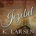 Jezebel Audiobook by K. Larsen Narrated by Emma Lysy
