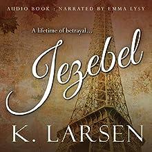 Jezebel Audiobook by K. Larsen Narrated by Emma Lysy