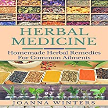 Herbal Medicine: Homemade Herbal Remedies for Common Ailments Audiobook by Joanna Winters Narrated by Tammy Taylor