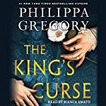 The King's Curse: Cousins' War, Book 6 (       UNABRIDGED) by Philippa Gregory Narrated by Bianca Amato