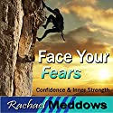 Face Your Fears Hypnosis: Self-Confidence & Bravery, Guided Meditation, Binaural Beats, Positive Affirmations Speech by Rachael Meddows Narrated by Rachael Meddows