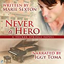Never a Hero: A Tucker Springs Novel Audiobook by Marie Sexton Narrated by Iggy Toma