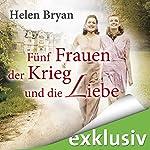 Fünf Frauen, der Krieg und die Liebe | Helen Bryan