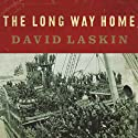 The Long Way Home: An American Journey from Ellis Island to the Great War Audiobook by David Laskin Narrated by Erik Synnestvedt