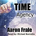 Time Agency Audiobook by Aaron Frale Narrated by Michael Burnette