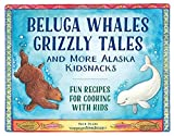 img - for Beluga Whales, Grizzly Tales, and More Alaska Kidsnacks: Fun Recipes for Cooking with Kids (PAWS IV) book / textbook / text book