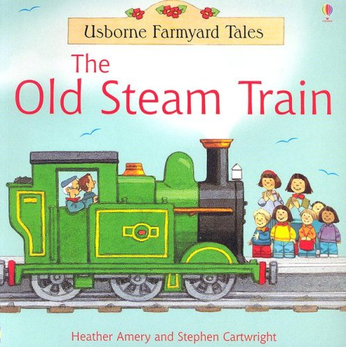 The Old Steam Train (Farmyard Tales Readers), Heather Amery