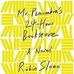 Mr. Penumbra's 24-Hour Bookstore: A N...