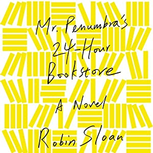 Mr. Penumbra's 24-Hour Bookstore: A Novel (       UNABRIDGED) by Robin Sloan Narrated by Ari Fliakos