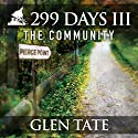 The Community: 299 Days, Book 3 Audiobook by Glen Tate Narrated by Kevin Pierce