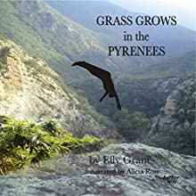 Grass Grows in the Pyrenees: Death in the Pyrenees, Book 2 (       UNABRIDGED) by Elly Grant Narrated by Alicia Rose