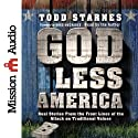 God Less America: Real Stories From the Front Lines of the Attack on Traditional Values Audiobook by Todd Starnes Narrated by Todd Starnes