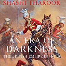 An Era of Darkness: The British Empire in India Audiobook by Shashi Tharoor Narrated by Sagar Arya