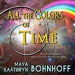 All the Colors of Time | Maya Kaathryn Bohnhoff
