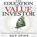 The Education of a Value Investor: My Transformative Quest for Wealth, Wisdom and Enlightenment (       UNABRIDGED) by Guy Spier Narrated by Malk Williams