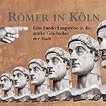 Römer in Köln: Eine Entdeckungsreise in die antike Geschichte der Stadt | Gesa Alena Linnemann