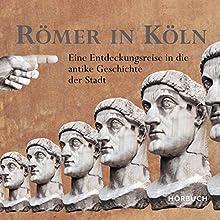 Römer in Köln: Eine Entdeckungsreise in die antike Geschichte der Stadt (       ungekürzt) von Gesa Alena Linnemann Gesprochen von: Alexander Senger