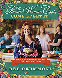 Book Cover: The Pioneer Woman Cooks: Come and Get It!: Simple, Scrumptious Recipes for Crazy Busy Lives